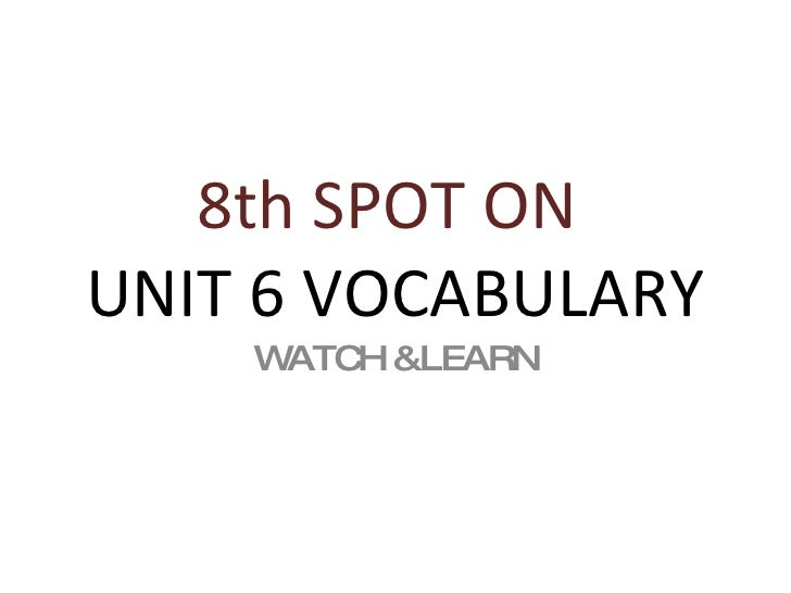 8th SPOT ON   UNIT 6 VOCABULARY WATCH &LEARN