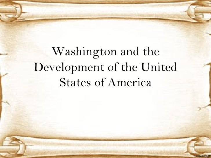 Washington and theDevelopment of the United    States of America