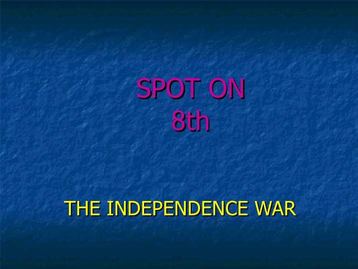 SPOT ON 8th THE INDEPENDENCE WAR
