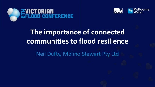 The importance of connectedcommunities to flood resilience  Neil Dufty, Molino Stewart Pty Ltd