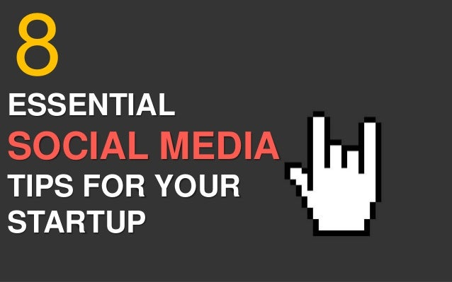 ESSENTIAL SOCIAL MEDIA TIPS FOR YOUR STARTUP 8