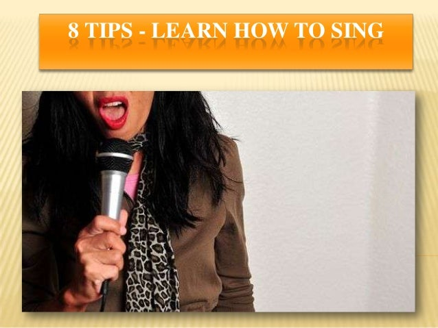 8 TIPS - LEARN HOW TO SING