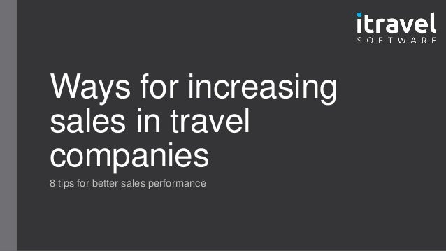 Ways for increasing sales in travel companies 8 tips for better sales performance