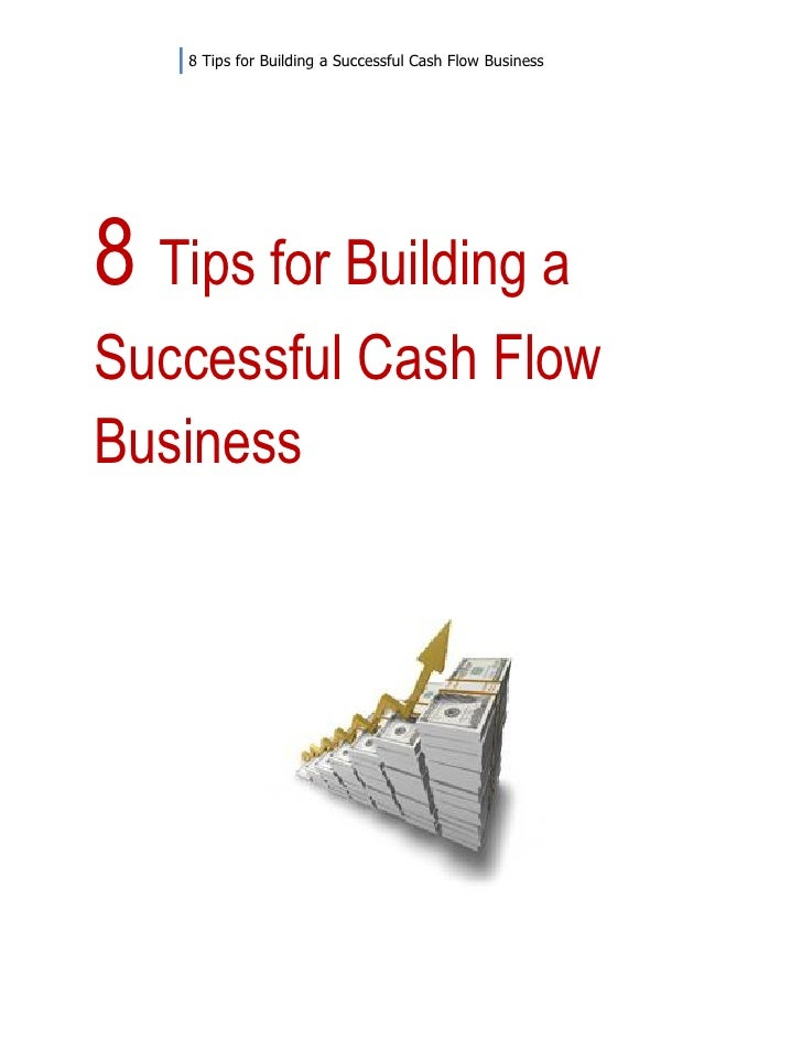 8 Tips for Building a Successful Cash Flow Business8 Tips for Building aSuccessful Cash FlowBusiness