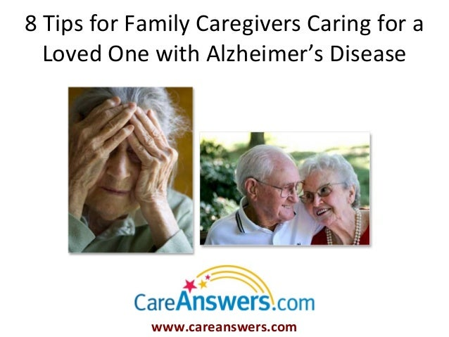 8 Tips for Family Caregivers Caring for a  Loved One with Alzheimer's Disease             www.careanswers.com