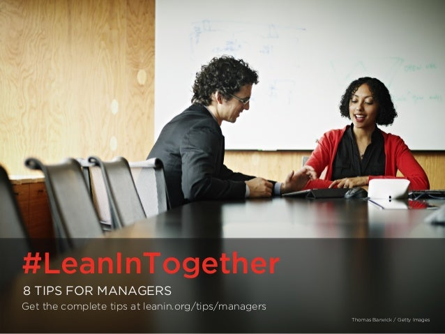 #LeanInTogether | LeanInTogether.Org #LeanInTogether 8 TIPS FOR MANAGERS Get the complete tips at leanin.org/tips/managers...