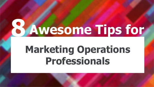 Marketing Operations Professionals Awesome Tips for8