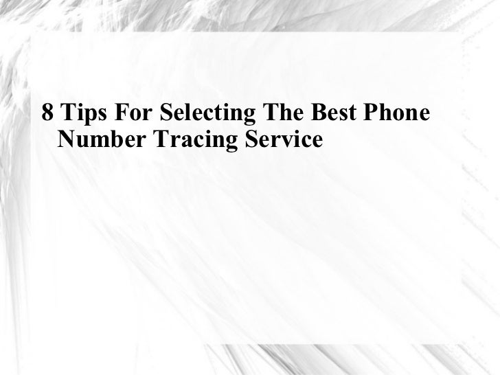 <ul><li>8 Tips For Selecting The Best Phone Number Tracing Service </li></ul>