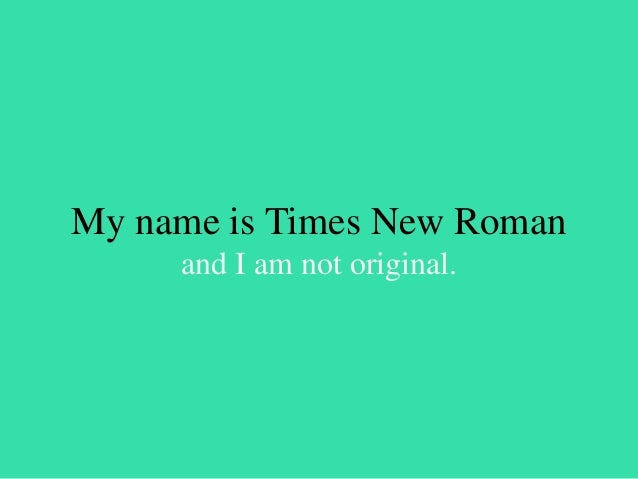 My name is Comic Sans  and people do not take me seriously.