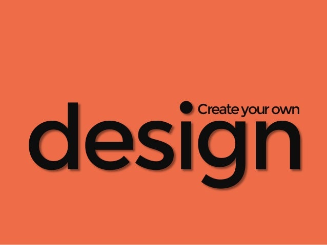 design  Create your own