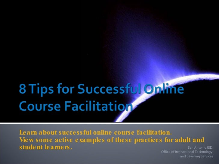 Learn about successful online course facilitation.  View some active examples of these practices for adult and student lea...