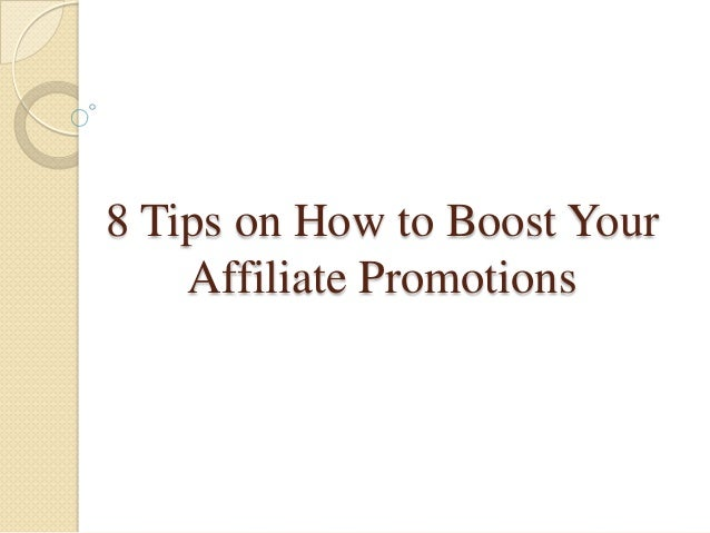 8 Tips on How to Boost Your Affiliate Promotions