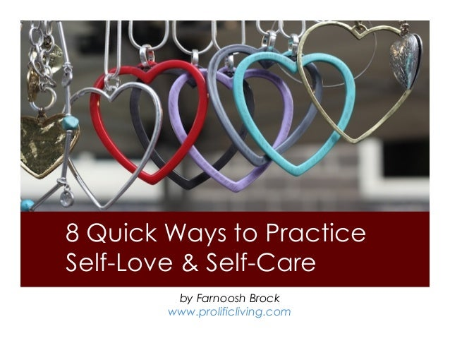 8 Quick Ways to Practice Self-Love & Self-Care by Farnoosh Brock www.prolificliving.com