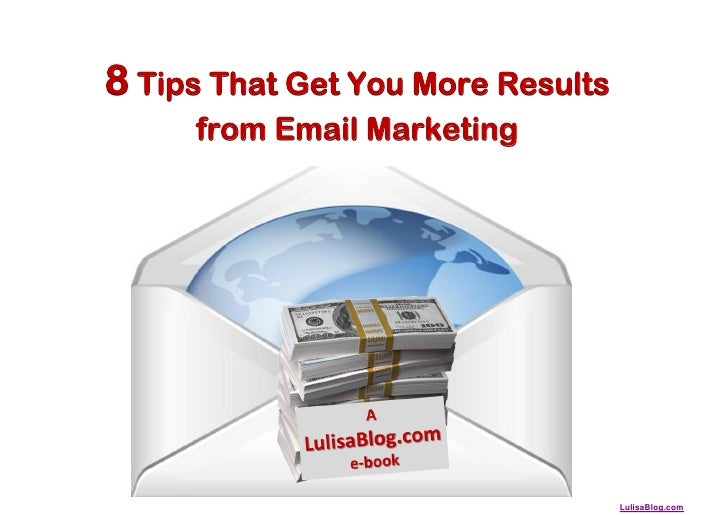 8 Tips That Get You More Results     from Email Marketing                                   LulisaBlog.com