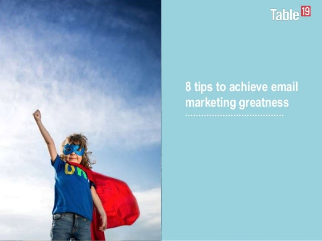 8 tips to achieve email marketing greatness