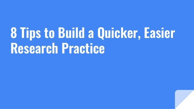 8 Tips to Build a Quicker, Easier Research Practice