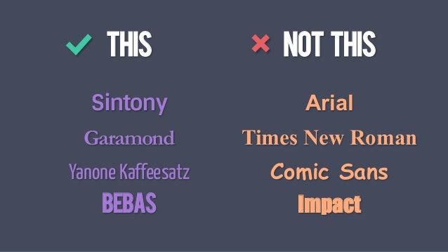 THIS Sintony Garamond Yanone Kaffeesatz Bebas NOT THIS Arial Times New Roman Comic Sans Impact X  %