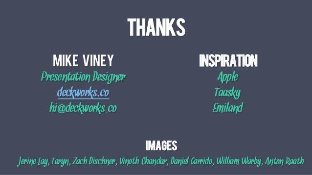 THANKS MIKE VINEY Presentation Designer deckworks.co hi@deckworks.co Inspiration Apple Taasky Emiland Images Jerine Lay, T...