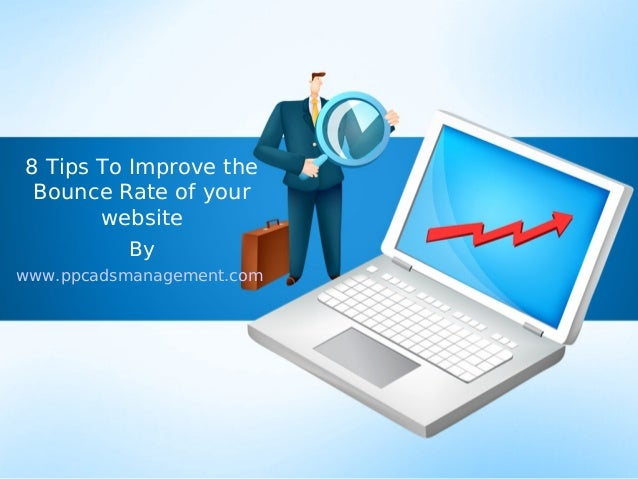 8 Tips To Improve the Bounce Rate of your       website          Bywww.ppcadsmanagement.com