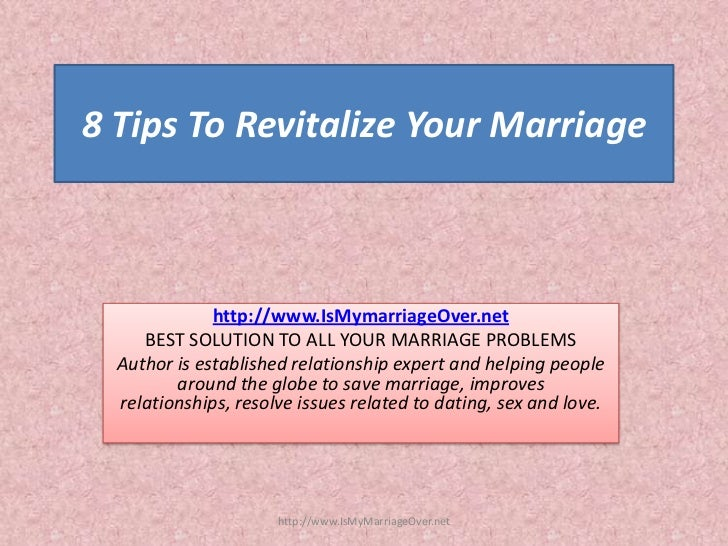 8 Tips To Revitalize Your Marriage              http://www.IsMymarriageOver.net     BEST SOLUTION TO ALL YOUR MARRIAGE PRO...