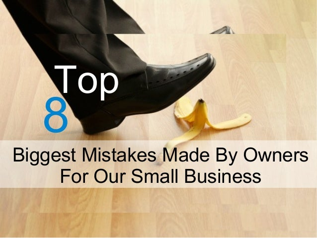 8 Top Biggest Mistakes Made By Owners For Our Small Business