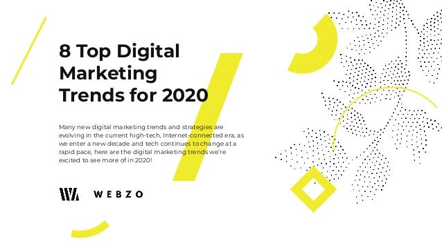 8 Top Digital Marketing Trends for 2020 Many new digital marketing trends and strategies are evolving in the current high-...