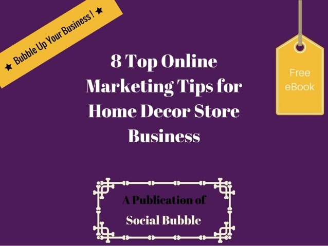 8 top online marketing tips for home decor store business for Online home decor store