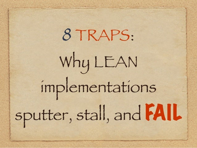 8 TRAPS: Why LEAN implementations sputter, stall, and FAIL