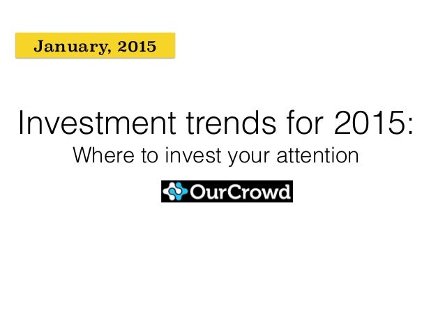 Investment trends for 2015: Where to invest your attention January, 2015