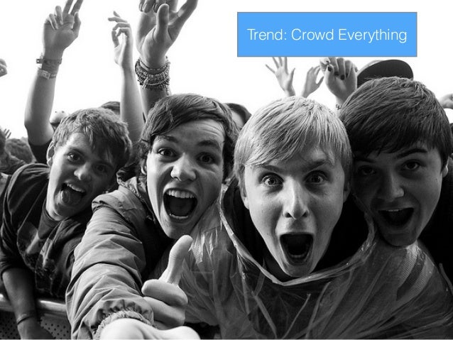 Trend: The Crowd Businesses are co-opting the crowd into their business models