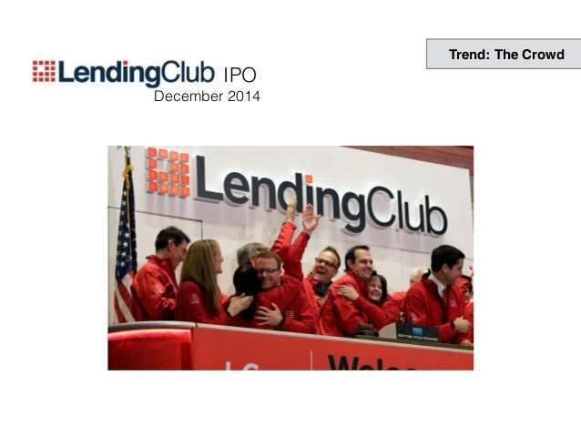 Source: Lending Club Lending Club massively ramping loan volumes Trend: The Crowd