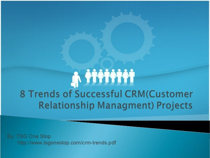 By: TSG One Stop  http://www.tsgonestop.com/crm-trends.pdf