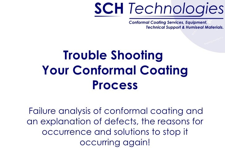Trouble Shooting  Your Conformal Coating Process   Failure analysis of conformal coating and an explanation of defects, th...