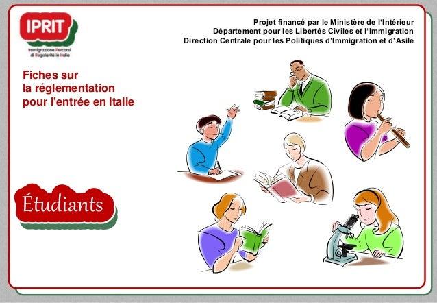 Étudiants Fiches sur la réglementation pour l'entrée en Italie Projet financé par le Ministère de l'Intérieur Département ...