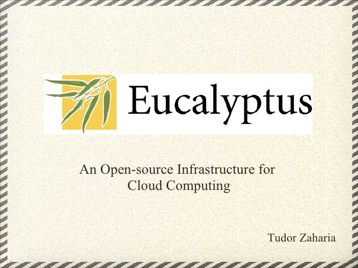An Open-source Infrastructure for       Cloud Computing                                  Tudor Zaharia