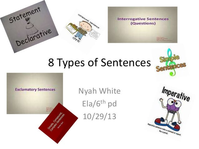 8 Types of Sentences Nyah White Ela/6th pd 10/29/13