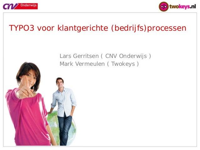 www.cnvo.nlTYPO3 voor klantgerichte (bedrijfs)processen            Lars Gerritsen ( CNV Onderwijs )            Mark Vermeu...