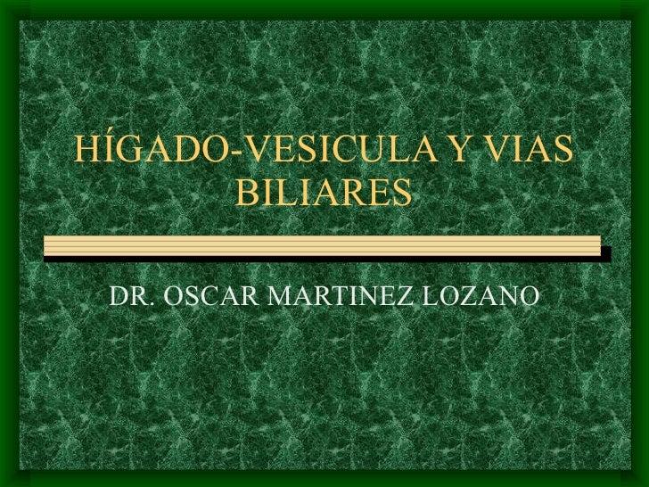 HÍGADO-VESICULA Y VIAS BILIARES DR. OSCAR MARTINEZ LOZANO