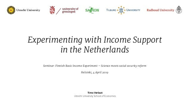 04-04-19 Timo Verlaat Utrecht University School of Economics Experimenting with Income Support in the Netherlands Seminar:...