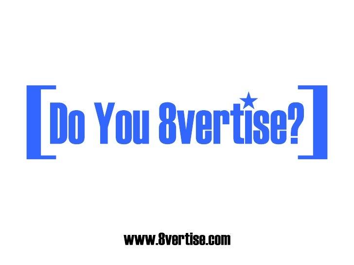 [ [ Do You 8vertise? www.8vertise.com