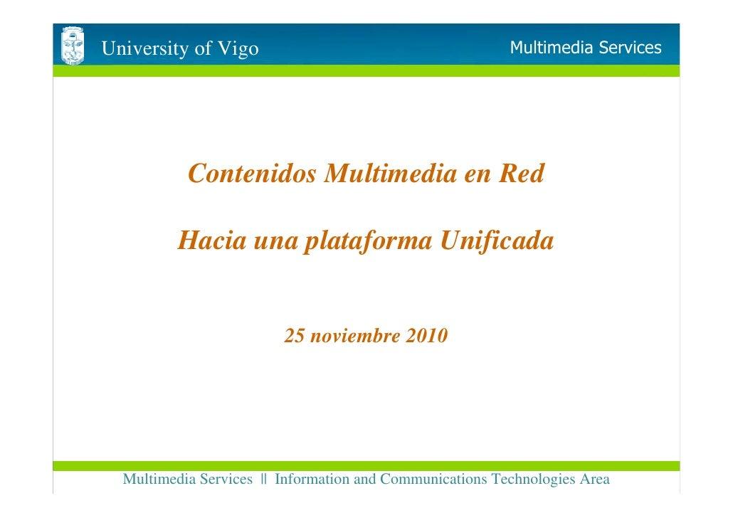 University of Vigo                                        Multimedia Services           Contenidos Multimedia en Red      ...