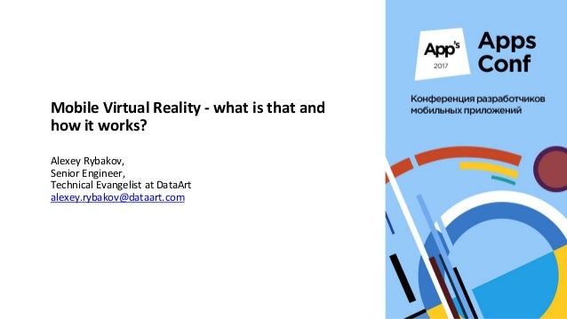 Mobile Virtual Reality - what is that and how it works? Alexey Rybakov, Senior Engineer, Technical Evangelist at DataArt a...