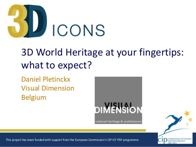 3D World Heritage at your fingertips: what to expect? Daniel Pletinckx Visual Dimension Belgium  This project has been fun...