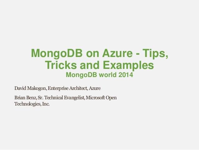 MongoDB on Azure - Tips, Tricks and Examples MongoDB world 2014 DavidMakogon,EnterpriseArchitect,Azure BrianBenz,Sr.Techni...