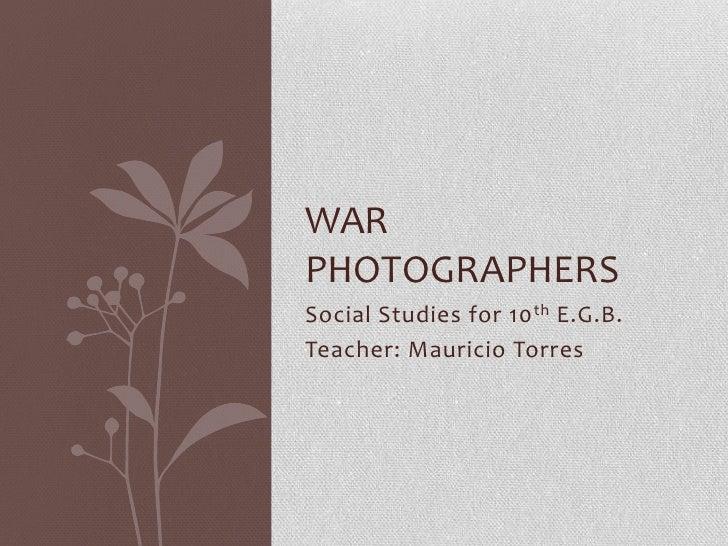 WARPHOTOGRAPHERSSocial Studies for 10 th E.G.B.Teacher: Mauricio Torres