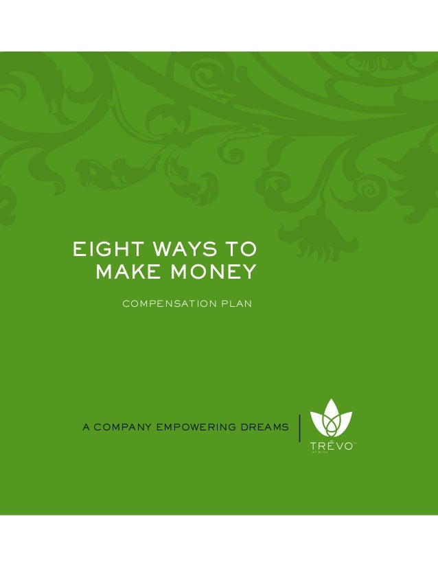 MAKE MONEY COMPENSATION PLAN A COMPANY EMPOWERING DREAMS A F R I C A EIGHT WAYS TO