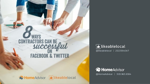 @likeablelocal | 212.359.4347 @HomeAdvisor | 303.963.8384