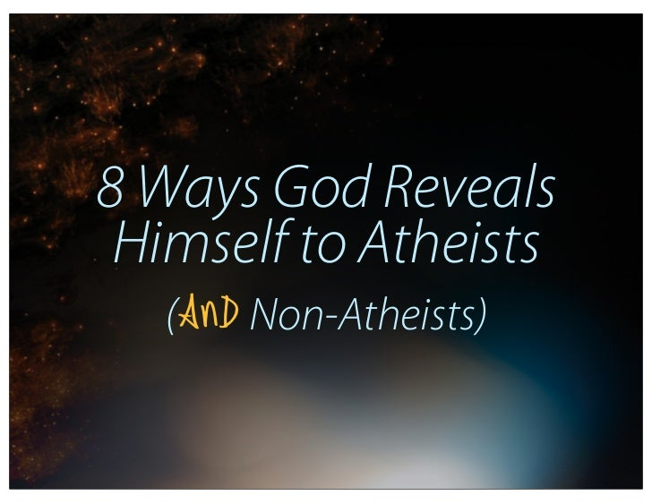 8 Ways God Reveals Himself to Atheists   (AND Non-Atheists)