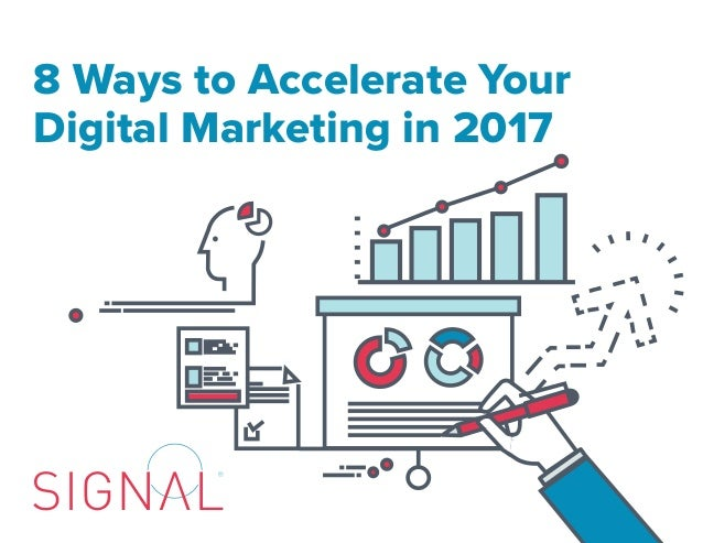 digital marketing slideshare 8 ways to accelerate digital marketing 2017 signal slideshare