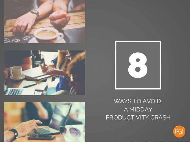 8 WAYS TO AVOID A MIDDAY PRODUCTIVITY CRASH